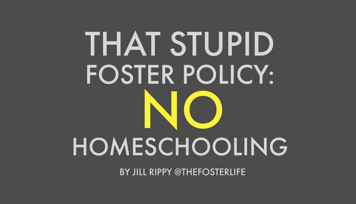 That Stupid Foster Policy:     No Homeschooling
